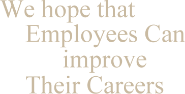 We hope that Employees Can improve Their Careers